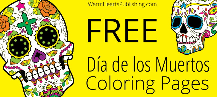 Free Da de los Muertos Coloring Pages Warm Hearts Publishing