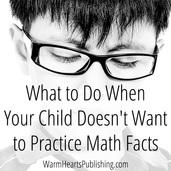 What to Do When Your Child Doesn't Want to Practice Math Facts